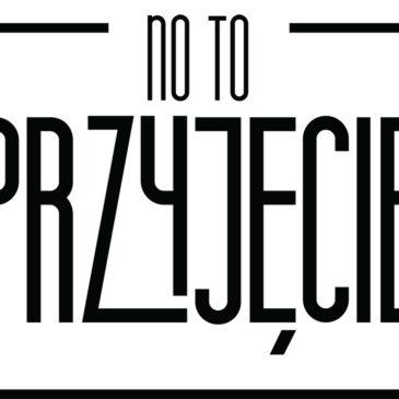 No to PRZYJĘCIE!